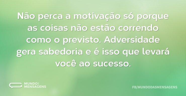 Não perca a motivação só porque as coisa...