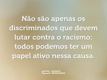 Não são apenas os discriminados que devem lutar contra o racismo; todos podemos ter um papel ativo nessa causa.