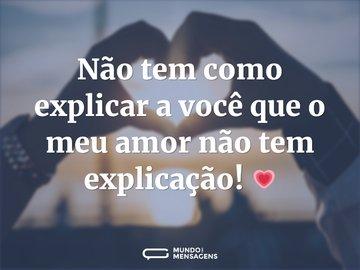Não tem como explicar a você que o meu amor não tem explicação! 💗