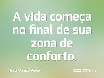 A vida começa no final de sua zona de conforto.