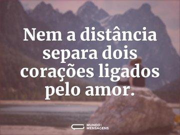 Nem a distância separa dois corações ligados pelo amor.