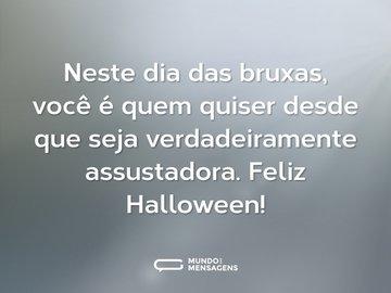 Neste dia das bruxas, você é quem quiser desde que seja verdadeiramente assustadora. Feliz Halloween!
