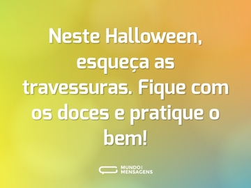 Neste Halloween, esqueça as travessuras. Fique com os doces e pratique o bem!