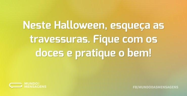Neste Halloween, esqueça as travessuras...