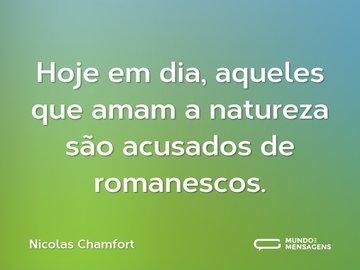 Hoje em dia, aqueles que amam a natureza são acusados de romanescos.