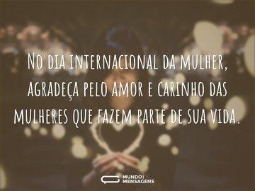 No dia internacional da mulher, agradeça pelo amor e carinho das mulheres que fazem parte de sua vida.