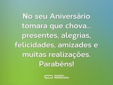 No seu Aniversário tomara que chova... presentes, alegrias, felicidades, amizades e muitas realizações. Parabéns!