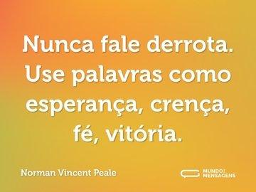 Nunca fale derrota. Use palavras como esperança, crença, fé, vitória.