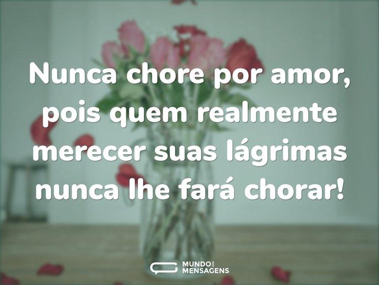 Nunca chore por amor, pois quem realment...