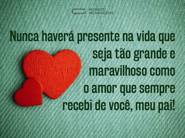 Seu Amor é Um Presente Pai Depoimento Mundo Das Mensagens