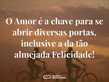 O Amor é a chave para se abrir diversas portas, inclusive a da tão almejada Felicidade!