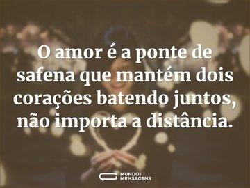 O amor é a ponte de safena que mantém dois corações batendo juntos, não importa a distância.