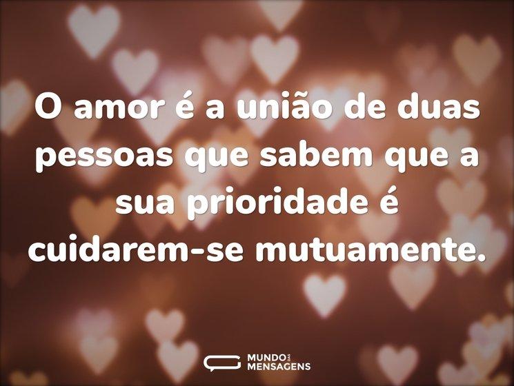 Frases De União: O Amor é A União De Duas Pessoas Que Sab