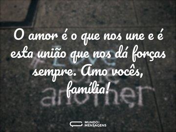 O amor é o que nos une e é esta união que nos dá forças sempre. Amo vocês, família!