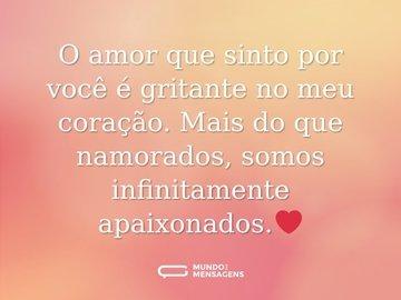 O amor que sinto por você é gritante no meu coração. Mais do que namorados, somos infinitamente apaixonados.❤️
