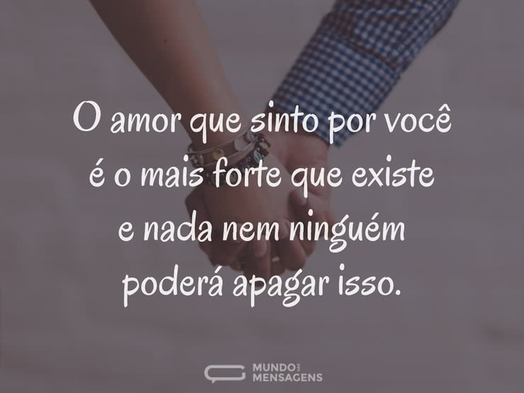 Meu Amor Por Você é Maior Do Que Qualque: O Amor Que Sinto Por Você é O Mais Forte