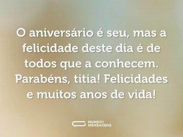 O aniversário é seu, mas a felicidade deste dia é de todos que a conhecem. Parabéns, titia! Felicidades e muitos anos de vida!