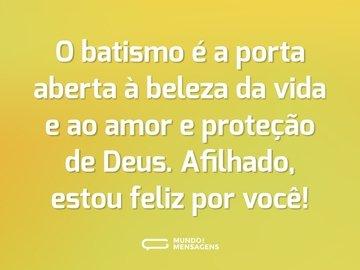 O batismo é a porta aberta à beleza da vida e ao amor e proteção de Deus. Afilhado, estou feliz por você!
