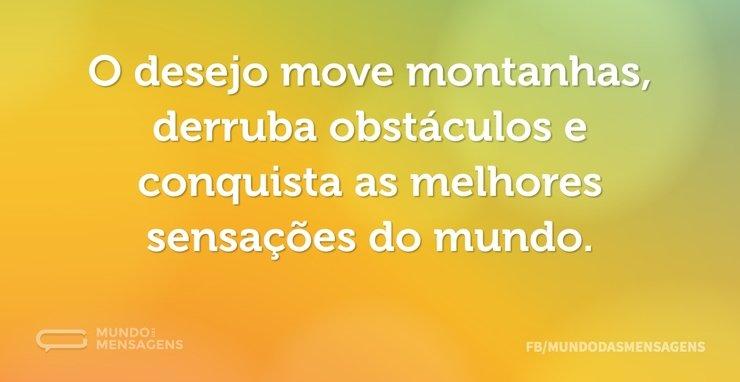 Extremamente O desejo move montanhas, derruba obstácu - - Mundo das Mensagens YE25