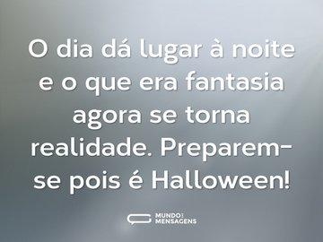 O dia dá lugar à noite e o que era fantasia agora se torna realidade. Preparem-se pois é Halloween!