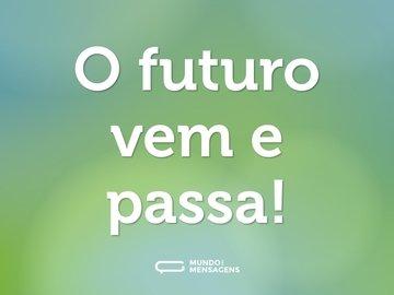 O futuro vem e passa!