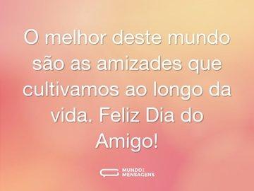 O melhor deste mundo são as amizades que cultivamos ao longo da vida. Feliz Dia do Amigo!
