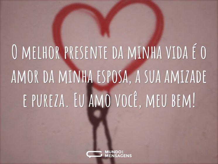 O melhor presente da minha vida é o amor...
