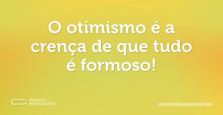O otimismo é a crença de que tudo é form...