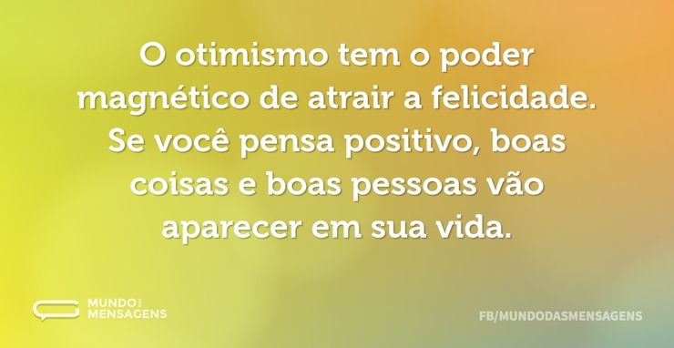 50 Frases Otimismo E Pessimismo: O Otimismo Tem O Poder Magnético De Atra