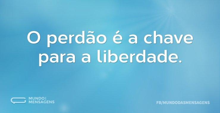 O perdão é a chave para a liberdade...