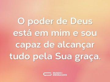 O poder de Deus está em mim e sou capaz de alcançar tudo pela Sua graça.