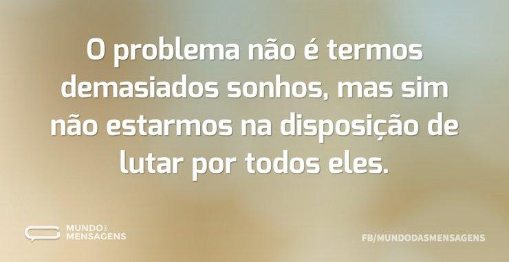 O problema não é termos demasiados sonho...