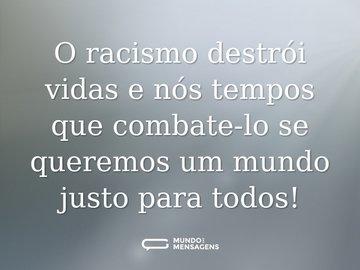 O racismo destrói vidas e nós tempos que combate-lo se queremos um mundo justo para todos!