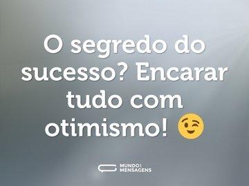 O segredo do sucesso? Encarar tudo com otimismo! 😉