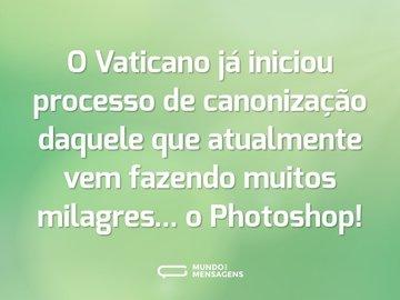 O Vaticano já iniciou processo de canonização daquele que atualmente vem fazendo muitos milagres... o Photoshop!