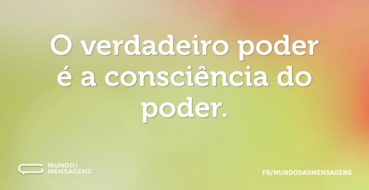 O verdadeiro poder é a consciência do po...