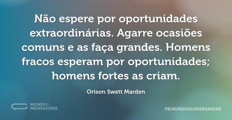 Não espere por oportunidades extraordiná...