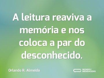 A leitura reaviva a memória e nos coloca a par do desconhecido.