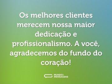 Os melhores clientes merecem nossa maior dedicação e profissionalismo. A você, agradecemos do fundo do coração!
