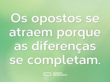 Os opostos se atraem porque as diferenças se completam.