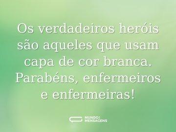 Os verdadeiros heróis são aqueles que usam capa de cor branca. Parabéns, enfermeiros e enfermeiras!