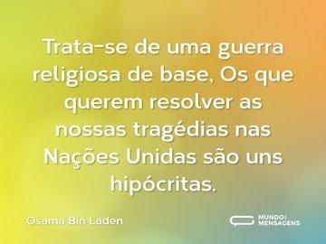 Trata-se de uma guerra religiosa de base, Os que querem resolver as nossas tragédias nas Nações Unidas são uns hipócritas.