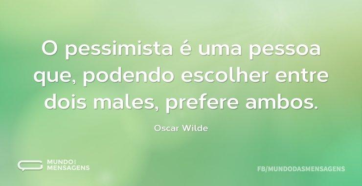 O pessimista é uma pessoa que, podendo e...