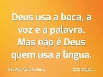 Deus usa a boca, a voz e a palavra. Mas não é Deus quem usa a língua.