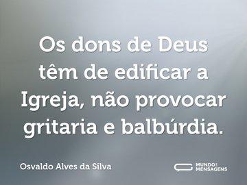 Os dons de Deus têm de edificar a Igreja, não provocar gritaria e balbúrdia.