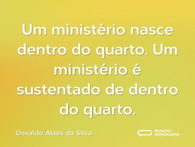 Um ministério nasce dentro do quarto. Um ministério é sustentado de dentro do quarto.