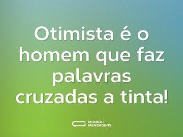 Otimista é o homem que faz palavras cruzadas a tinta!