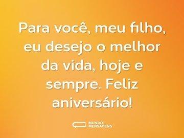 Para você, meu filho, eu desejo o melhor da vida, hoje e sempre. Feliz aniversário!