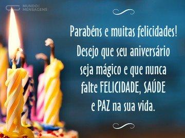Parabéns e muitas felicidades! Desejo que seu aniversário seja mágico e que nunca falte felicidade, saúde e paz na sua vida.