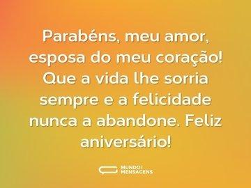 Parabéns, meu amor, esposa do meu coração! Que a vida lhe sorria sempre e a felicidade nunca a abandone. Feliz aniversário!
